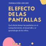 EFECTO DE LAS PANTALLAS EN EL COMPORTAMIENTO, DESARROLLO Y APRENDIZAJE DE LOS NIÑOS